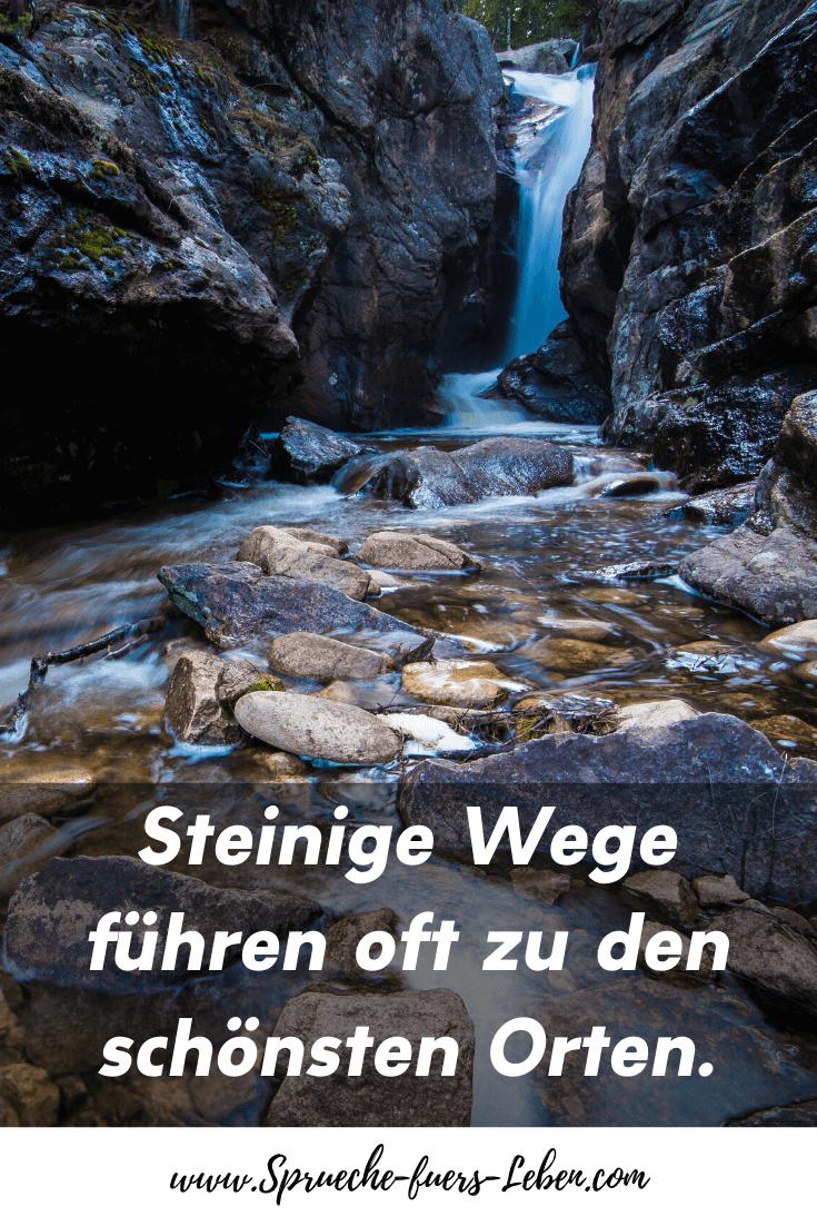 Steinige Wege führen oft zu den schönsten Orten.