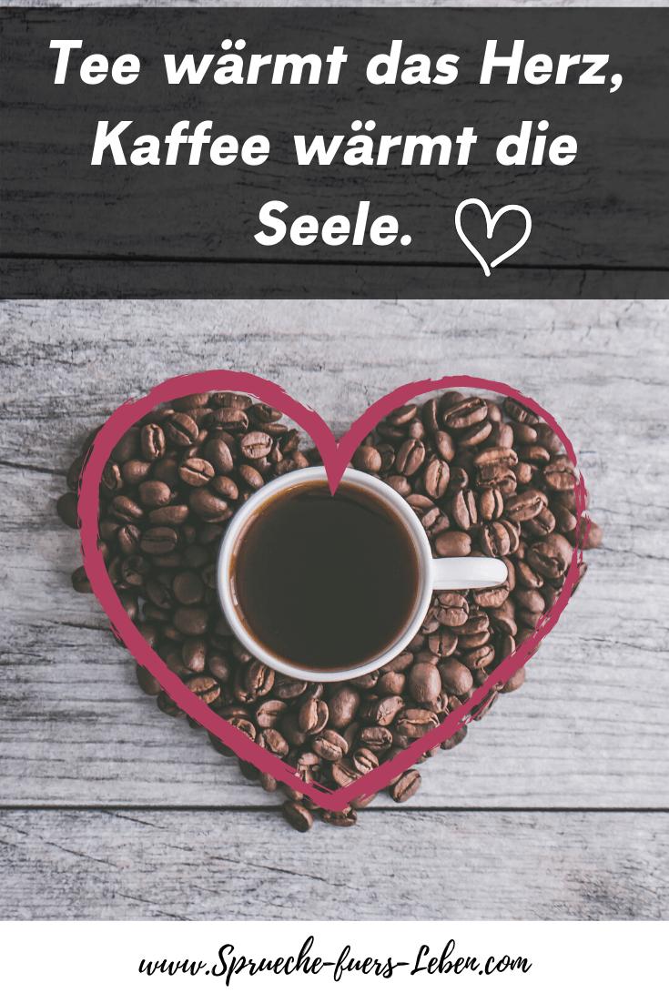 Tee wärmt das Herz, Kaffee wärmt die Seele.