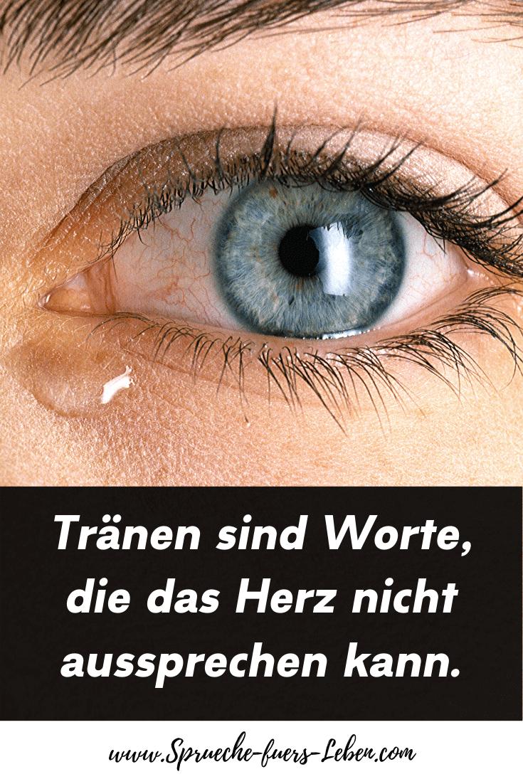 Tränen sind Worte, die das Herz nicht aussprechen kann.