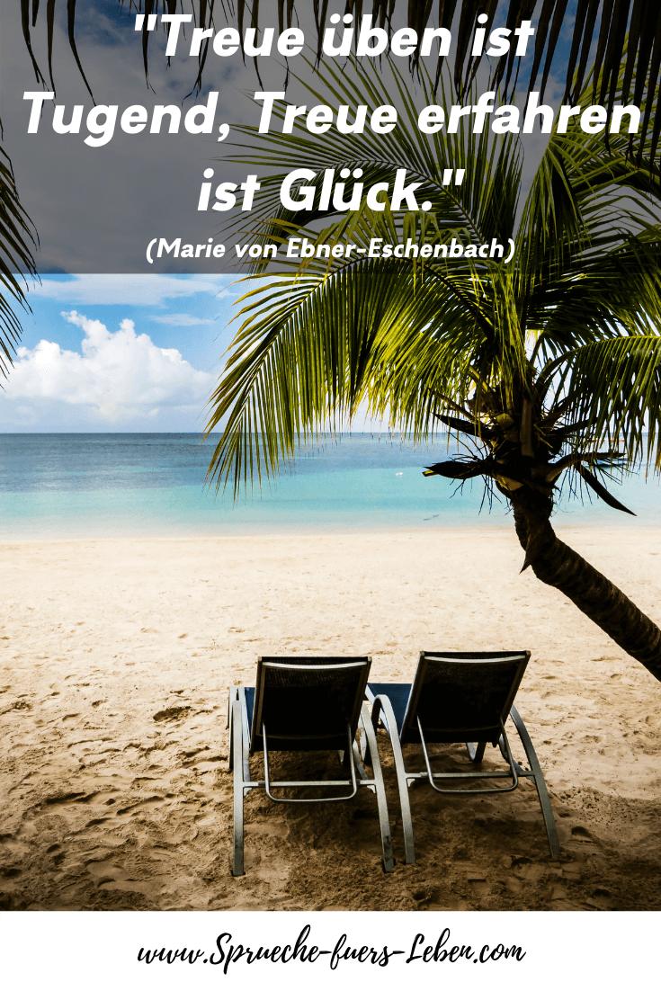 """""""Treue üben ist Tugend, Treue erfahren ist Glück."""" (Marie von Ebner-Eschenbach)"""