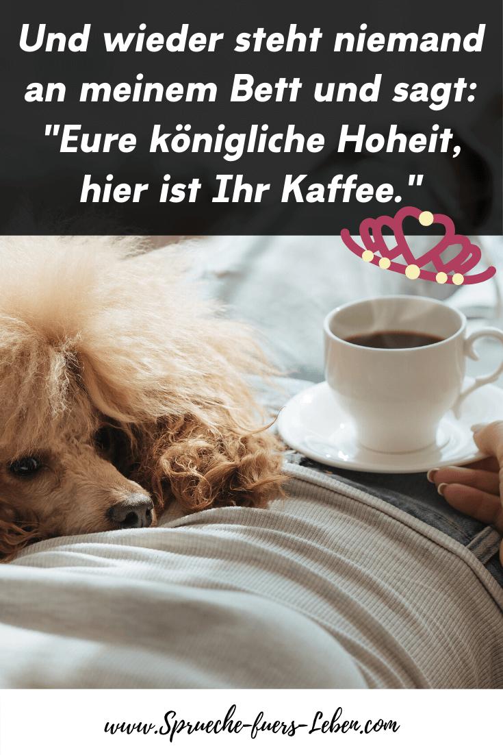 """Und wieder steht niemand an meinem Bett und sagt: """"Eure königliche Hoheit, hier ist Ihr Kaffee."""""""