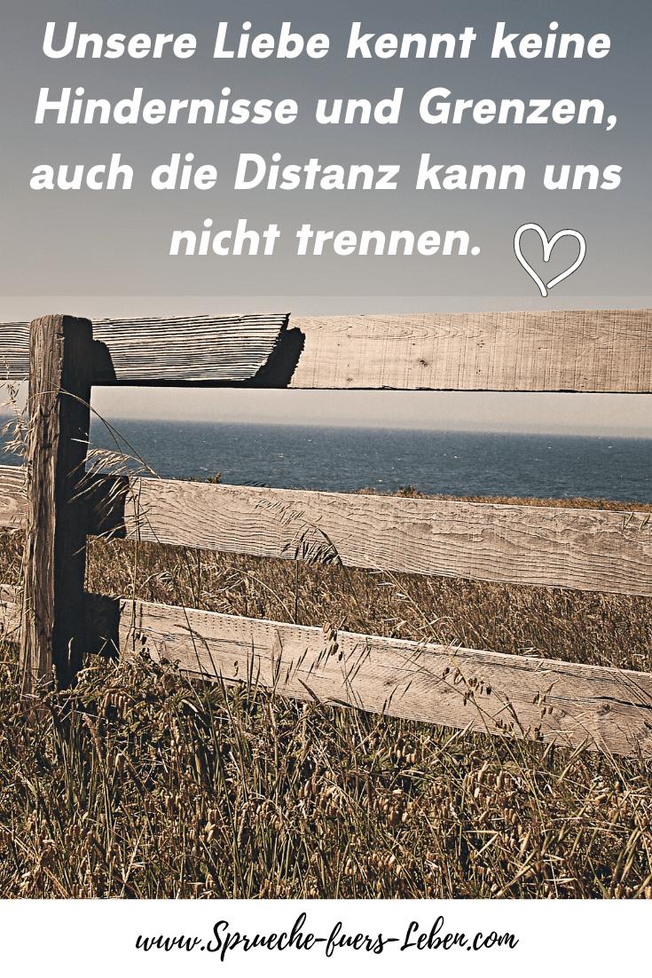 Unsere Liebe kennt keine Hindernisse und Grenzen, auch die Distanz kann uns nicht trennen.