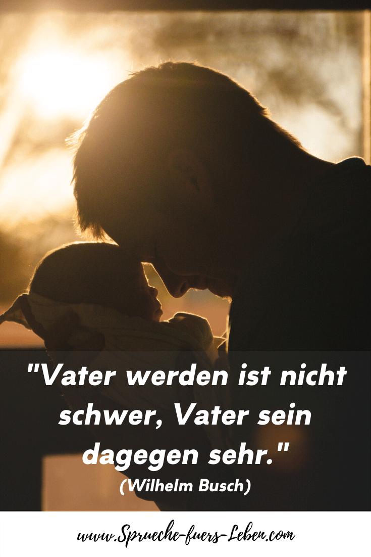 """""""Vater werden ist nicht schwer, Vater sein dagegen sehr."""" (Wilhelm Busch)"""