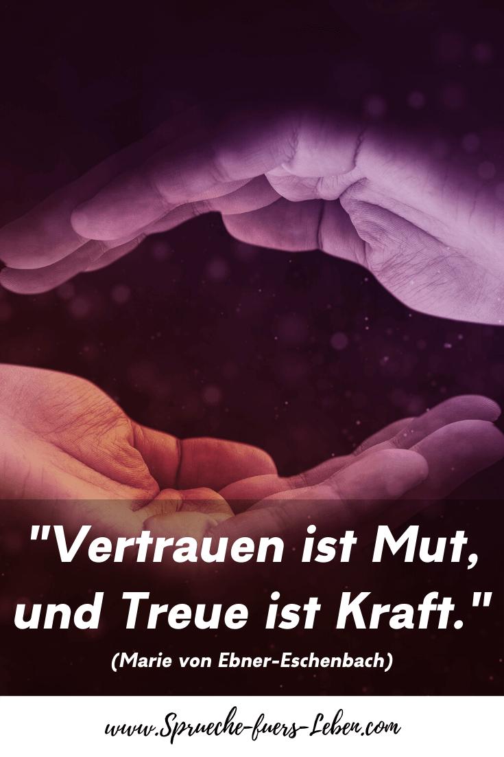"""""""Vertrauen ist Mut, und Treue ist Kraft."""" (Marie von Ebner-Eschenbach)"""