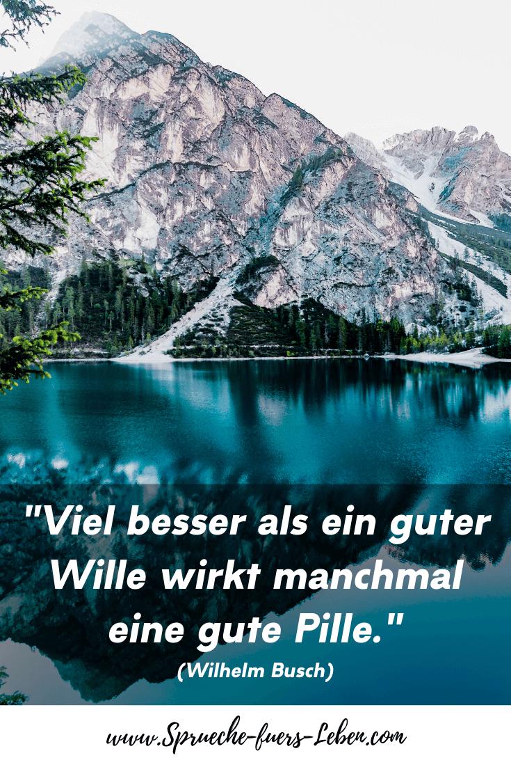 """""""Viel besser als ein guter Wille wirkt manchmal eine gute Pille."""" (Wilhelm Busch)"""