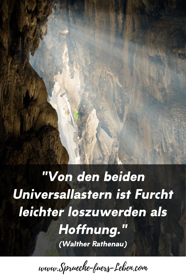 """""""Von den beiden Universallastern ist Furcht leichter loszuwerden als Hoffnung."""" (Walther Rathenau)"""