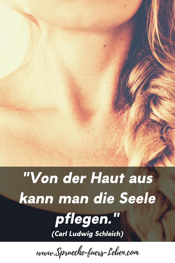 """""""Von der Haut aus kann man die Seele pflegen."""" (Carl Ludwig Schleich)"""