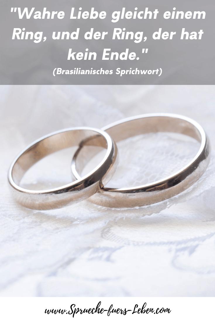 """""""Wahre Liebe gleicht einem Ring, und der Ring, der hat kein Ende."""" (Brasilianisches Sprichwort)"""