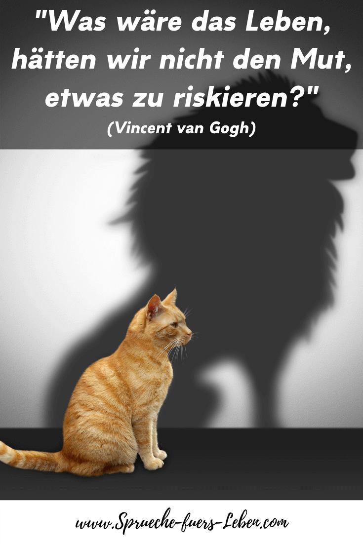 """""""Was wäre das Leben, hätten wir nicht den Mut, etwas zu riskieren?"""" (Vincent van Gogh)"""