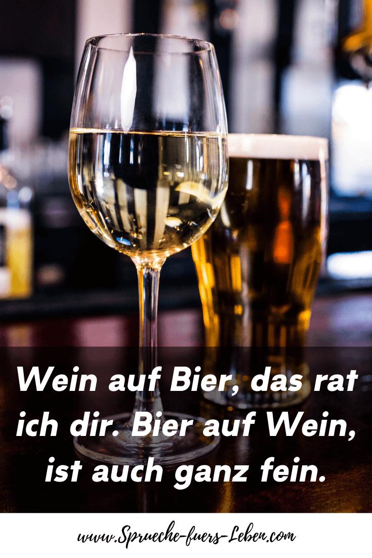 Wein auf Bier, das rat ich dir. Bier auf Wein, ist auch ganz fein.