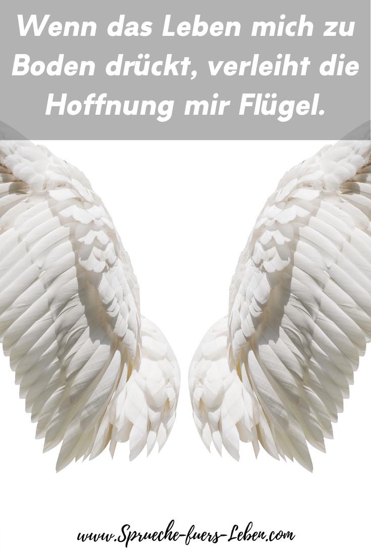Wenn das Leben mich zu Boden drückt, verleiht die Hoffnung mir Flügel.