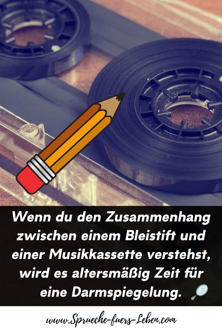 Wenn du den Zusammenhang zwischen einem Bleistift und einer Musikkassette verstehst, wird es altersmäßig Zeit für eine Darmspiegelung.
