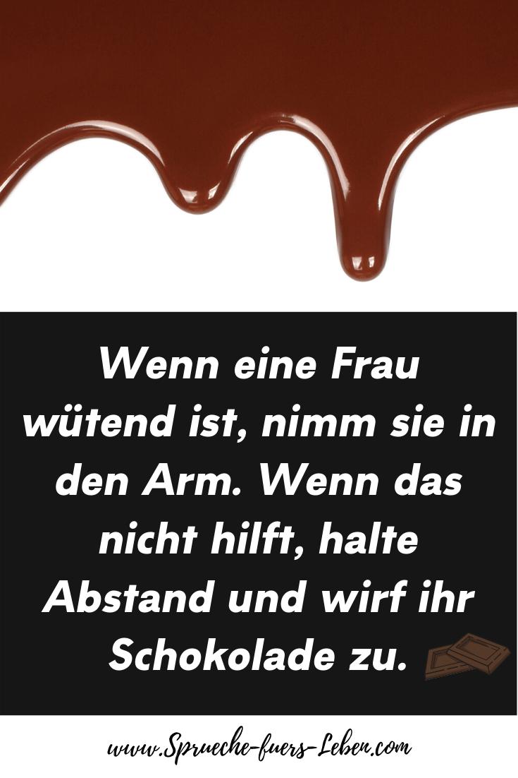 Wenn eine Frau wütend ist, nimm sie in den Arm. Wenn das nicht hilft, halte Abstand und wirf ihr Schokolade zu.