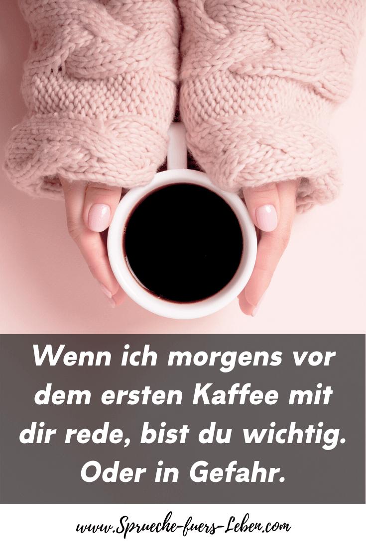 Wenn ich morgens vor dem ersten Kaffee mit dir rede, bist du wichtig. Oder in Gefahr.