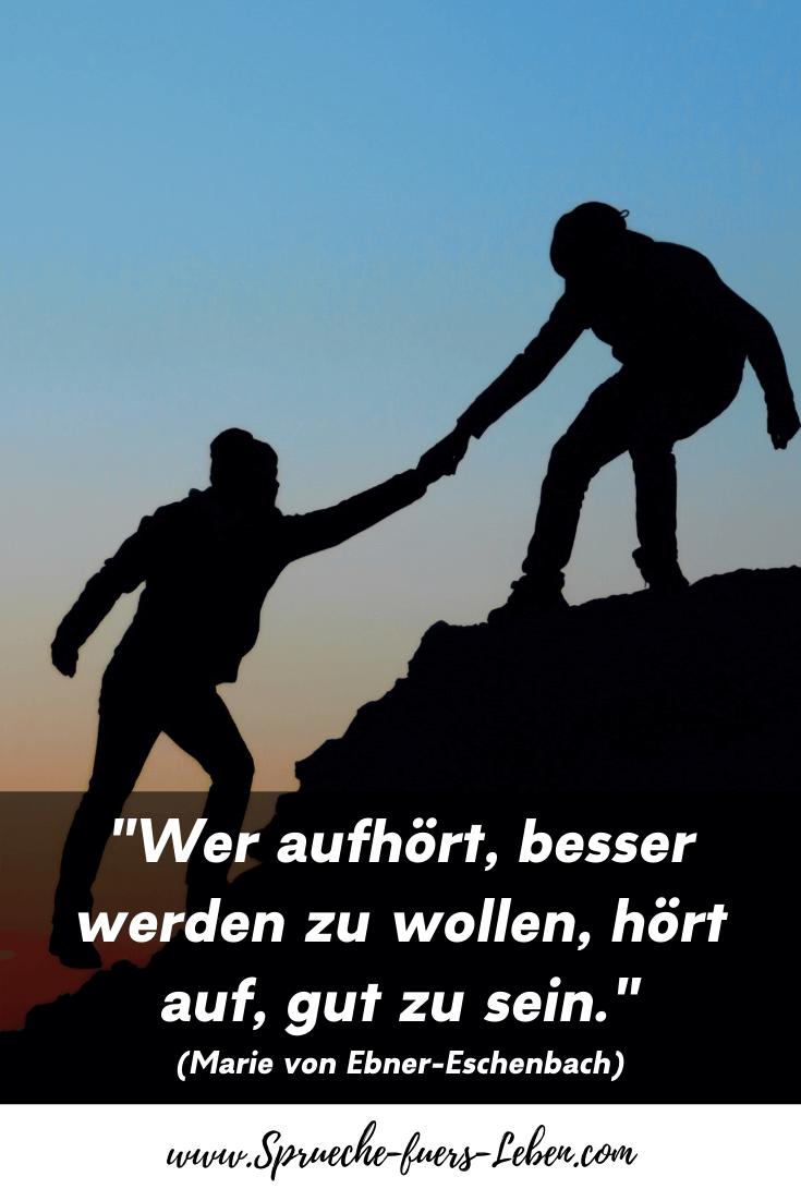 """""""Wer aufhört, besser werden zu wollen, hört auf, gut zu sein."""" (Marie von Ebner-Eschenbach)"""