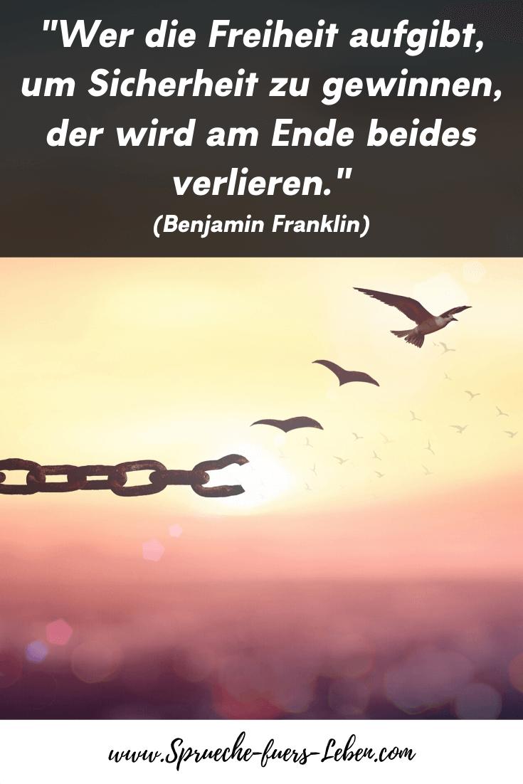 """""""Wer die Freiheit aufgibt, um Sicherheit zu gewinnen, der wird am Ende beides verlieren."""" (Benjamin Franklin)"""