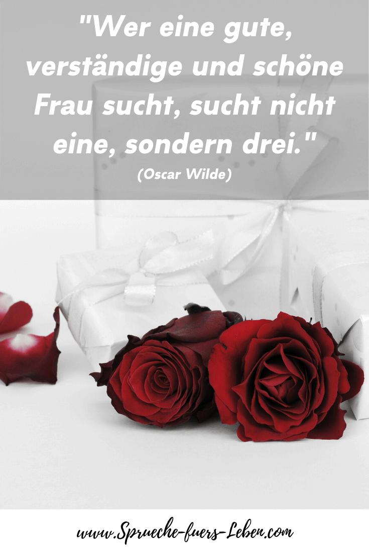 """""""Wer eine gute, verständige und schöne Frau sucht, sucht nicht eine, sondern drei."""" (Oscar Wilde)"""