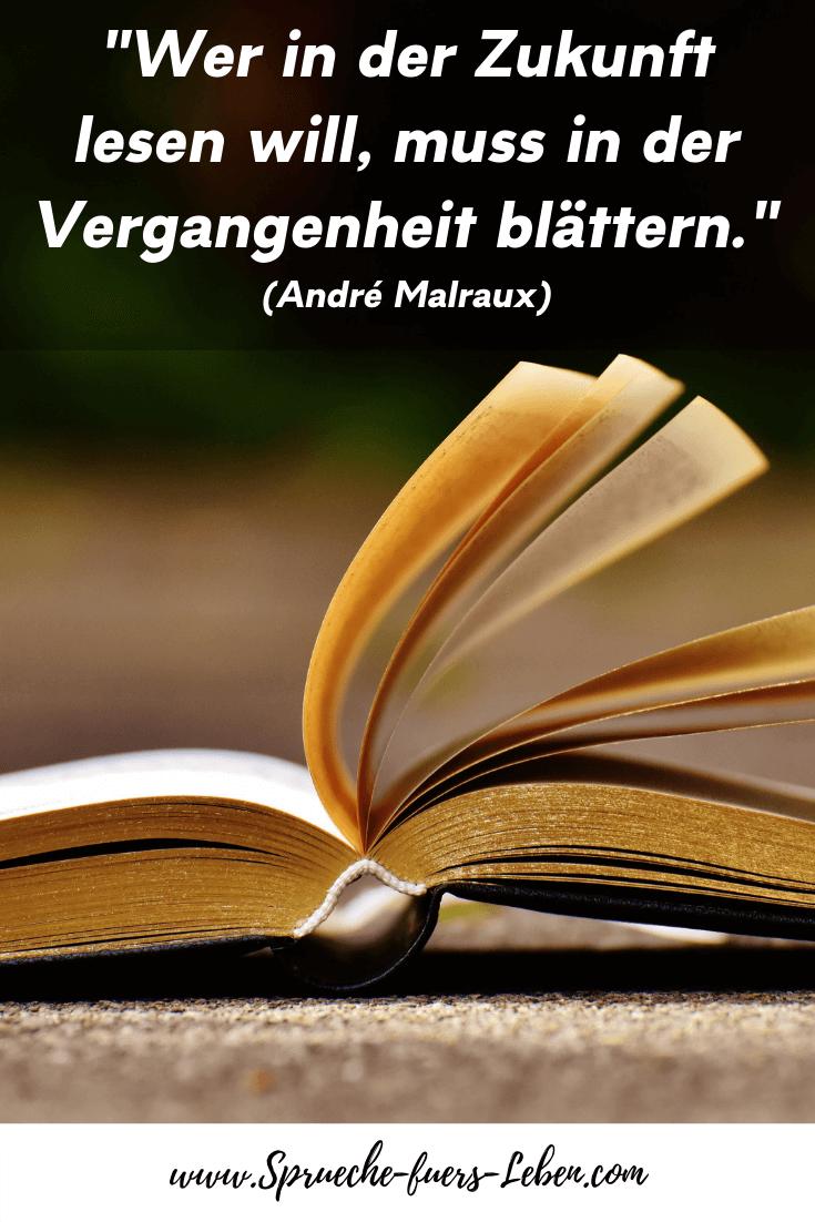 """""""Wer in der Zukunft lesen will, muss in der Vergangenheit blättern."""" (André Malraux)"""