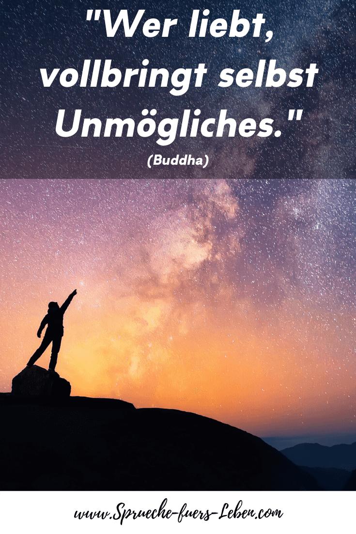 """""""Wer liebt, vollbringt selbst Unmögliches."""" (Buddha)"""