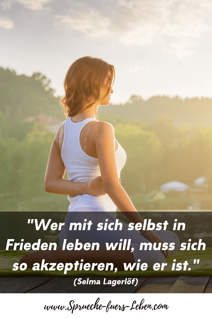 """""""Wer mit sich selbst in Frieden leben will, muss sich so akzeptieren, wie er ist."""" (Selma Lagerlöf)"""