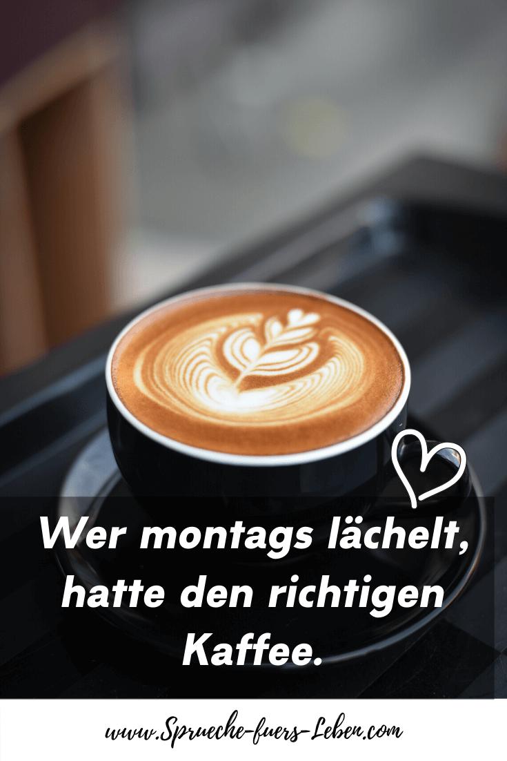 Wer montags lächelt, hatte den richtigen Kaffee.