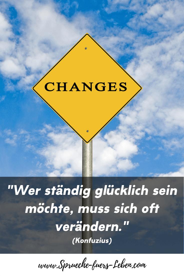 """""""Wer ständig glücklich sein möchte, muss sich oft verändern."""" (Konfuzius)"""