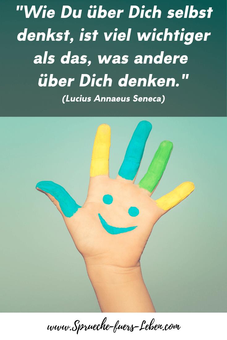 """""""Wie Du über Dich selbst denkst, ist viel wichtiger als das, was andere über Dich denken."""" (Lucius Annaeus Seneca)"""