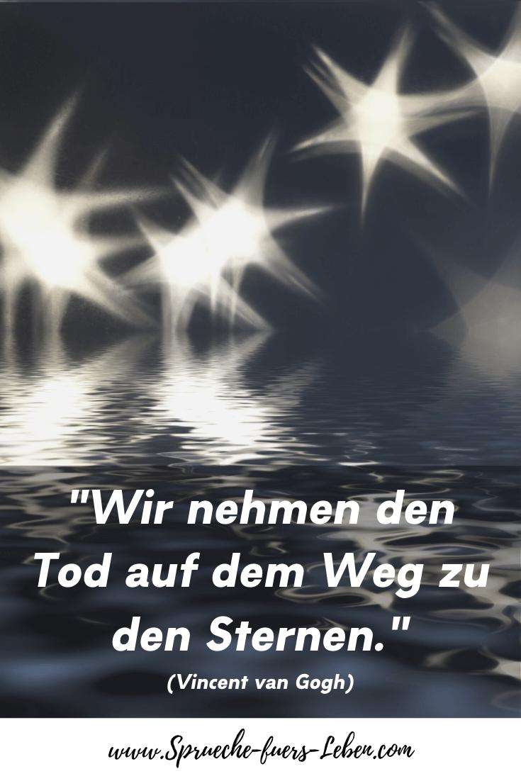 """""""Wir nehmen den Tod auf dem Weg zu den Sternen."""" (Vincent van Gogh)"""