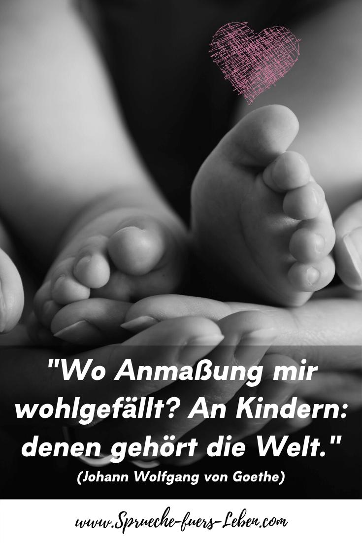 """""""Wo Anmaßung mir wohlgefällt? An Kindern: denen gehört die Welt."""" (Johann Wolfgang von Goethe)"""