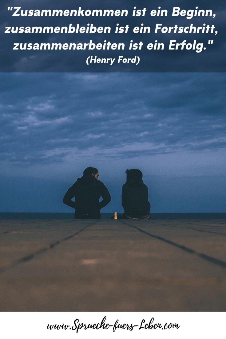 """""""Zusammenkommen ist ein Beginn, zusammenbleiben ist ein Fortschritt, zusammenarbeiten ist ein Erfolg."""" (Henry Ford)"""
