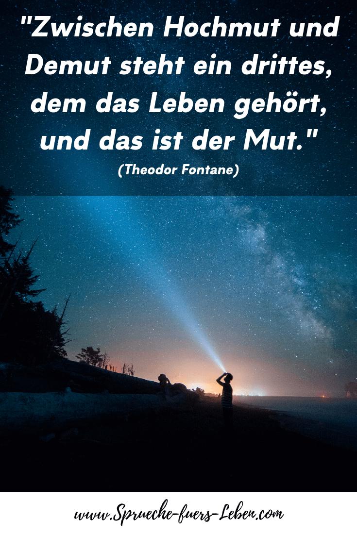 """""""Zwischen Hochmut und Demut steht ein drittes, dem das Leben gehört, und das ist der Mut."""" (Theodor Fontane)"""